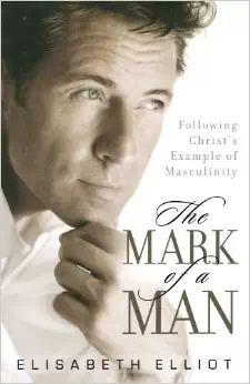 Elisabeth Elliot - The Mark of a Man