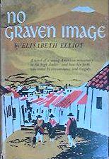 Elisabeth Elliot - No Graven Image
